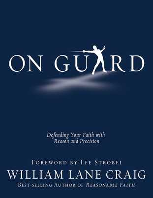 On Guard: Defending Your Faith with Reason and Precision - Craig, William Lane