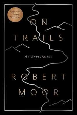 On Trails: An Exploration - Moor, Robert