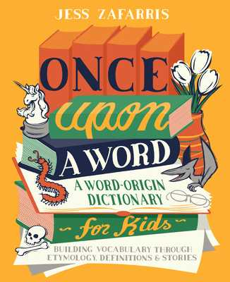 "Once Upon a Word: A Word-Origin Dictionary for Kids? ""building Vocabulary Through Etymology, Definitions & Stories - Zafarris, Jess"