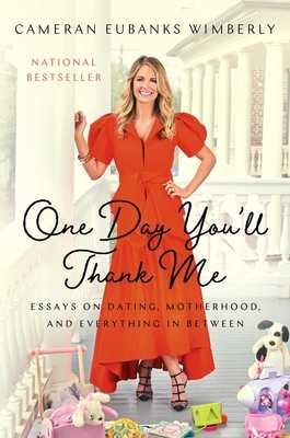 One Day You'll Thank Me: Essays on Dating, Motherhood, and Everything in Between - Eubanks Wimberly, Cameran