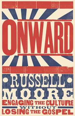 Onward: Engaging the Culture Without Losing the Gospel - Moore, Russell D, Dr.
