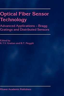 Optical Fiber Sensor Technology: Advanced Applications - Bragg Gratings and Distributed Sensors - Grattan, L S (Editor), and Meggitt, B T (Editor)