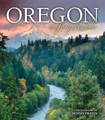 Oregon Unforgettable - Frates, Dennis (Photographer)
