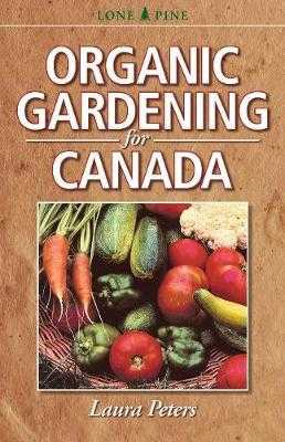 Organic Gardening for Canada - Peters, Laura, Dr.