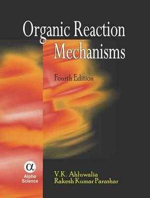 Organic Reaction Mechanisms book by V  K  Ahluwalia, Rakesh