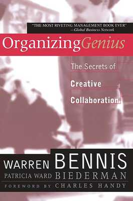 Organizing Genius: The Secrets of Creative Collaboration - Bennis, Warren G, and Biederman, Patricia Ward