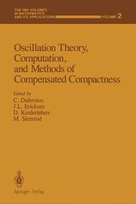 Oscillation Theory, Computation, and Methods of Compensated Compactness - Dafermos, C (Editor), and Ericksen, J L (Editor), and Kinderlehrer, D (Editor)