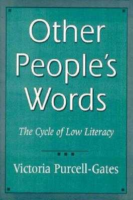 Other People's Words: The Cycle of Low Literacy - Purcell-Gates, Victoria