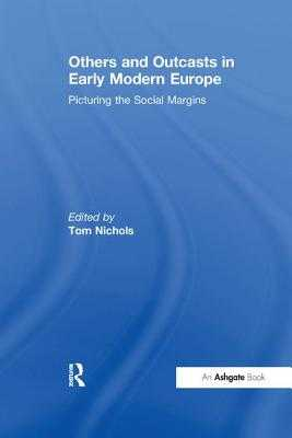 Others and Outcasts in Early Modern Europe: Picturing the Social Margins - Nichols, Tom (Editor)