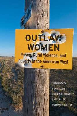 Outlaw Women: Prison, Rural Violence, and Poverty on the New American Frontier - Dewey, Susan, and Zare, Bonnie, and Connolly, Catherine