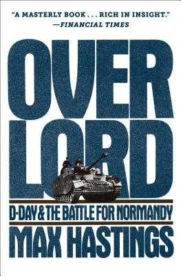 Overlord: D-Day and the Battle for Normandy - Hastings, Max, Sir