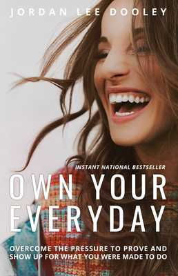 Own your Everyday: Overcome the Pressure to Prove and Show up for What you Were Made to Do - Dooley, Jordan Lee