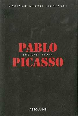 Pablo Picasso: The Last Years - Montanes, MarianoMiguel