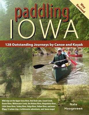 Paddling Iowa: 128 Outstanding Journeys by Canoe and Kayak - Hoogeveen, Nate, and Menard, Emily (Editor)