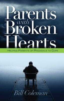 Parents with Broken Hearts: Helping Parents of Prodigals to Hope - Coleman, William L