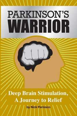 Parkinson's Warrior: Deep Brain Stimulation, A Journey to Relief - Pernisco, Nick