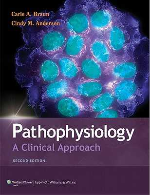 Pathophysiology: A Clinical Approach - Braun, Carie A, PhD, RN, and Anderson, Cindy M, Faan