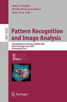 Pattern Recognition and Image Analysis: Second Iberian Conference, IbPRIA 2005, Estoril, Portugal, June 7-9, 2005, Proceedings, Part 1 - Marques, Jorge S (Editor), and Perez De La Blanca, Nicolas (Editor), and Pina, Pedro (Editor)