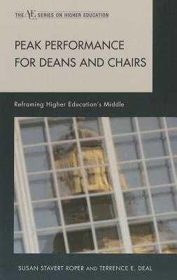 Peak Performance for Deans and Chairs: Reframing Higher Education's Middle - Roper, Susan Stavert, and Deal, Terrence E, Dr.
