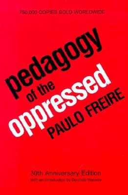 Pedagogy of the Oppressed: 30th Anniversary Edition - Freire, Paulo, and Ramos, Myra Bergman (Translated by)