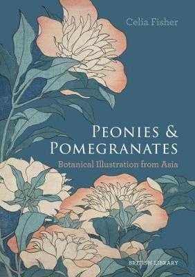 Peonies and Pomegranates: Botanic Illustrations from Asia - Fisher, Celia