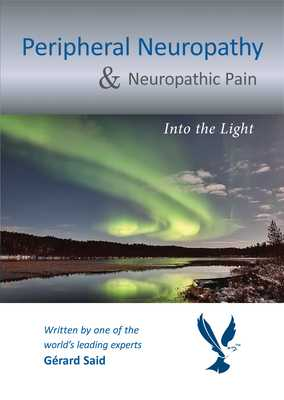 Peripheral Neuropathy & Neuropathic Pain: Into the Light - Said, Gerard, Professor, MD, FRCP