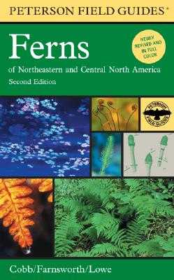Peterson Field Guide to Ferns, Second Edition: Northeastern and Central North America - Cobb, Boughton, and Lowe, Cheryl, and Farnsworth, Elizabeth