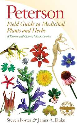Peterson Field Guide to Medicinal Plants and Herbs of Eastern and Central North America - Foster, Steven, and Duke, James A, Ph.D.