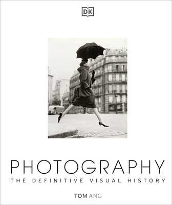 Photography: The Definitive Visual History - Ang, Tom