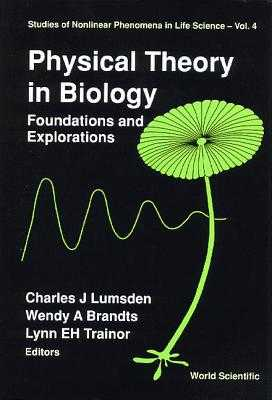 Physical Theory in Biology: Foundations and Explorations - Brandts, Wendy (Editor), and Busch, Allan E (Editor), and Cummings, Frederick W (Editor)