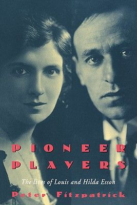 Pioneer Players: The Lives of Louis and Hilda Esson - Fitzpatrick, Peter