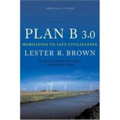 Plan B 3.0: Mobilizing to Save Civilization - Brown, Lester R
