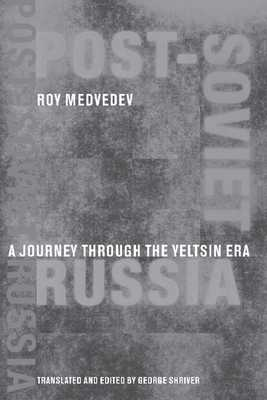 Post-Soviet Russia: A Journey Through the Yeltsin Era - Medvedev, Roy A, and Shriver, George (Translated by)
