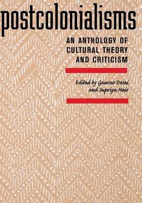 Postcolonialisms: An Anthology of Cultural Theory and Criticism - Desai, Gaurav (Editor), and Nair, Supriya (Editor)