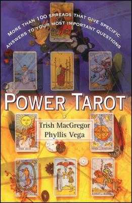 Power Tarot: More Than 100 Spreads That Give Specific Answers to Your Most Important Question - Vega, Phyllis, and MacGregor, Trish