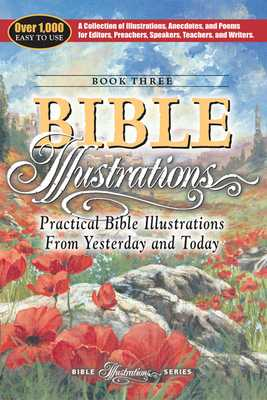 Practical Bible Illustrations: From Yesterday and Today - Steele, Richard a (Editor)