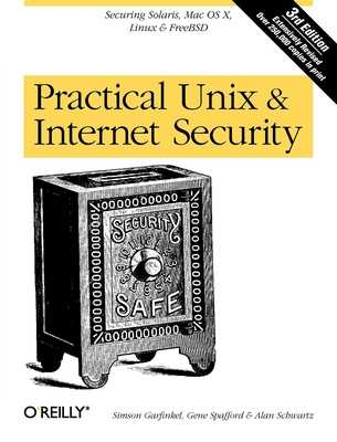 Practical Unix and Internet Security - Garfinkel, Simson, and Spafford, Gene, PH.D., and Schwartz, Alan, Prof.