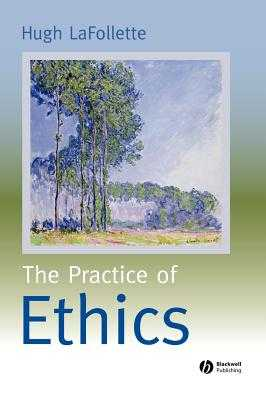Practice of Ethics - LaFollette, Hugh