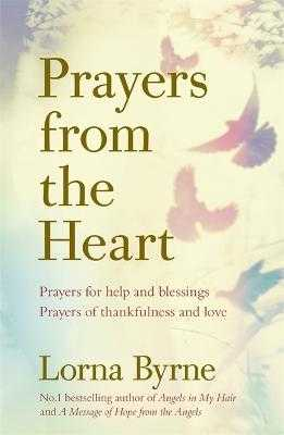 Prayers from the Heart: Prayers for help and blessings, prayers of thankfulness and love - Byrne, Lorna