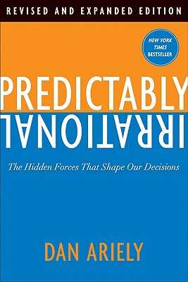 Predictably Irrational: The Hidden Forces That Shape Our Decisions - Ariely, Dan, Dr.