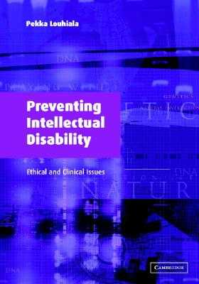 Preventing Intellectual Disability: Ethical and Clinical Issues - Louhiala, Pekka