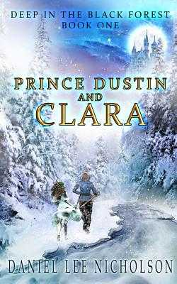 Prince Dustin and Clara: Deep in the Black Forest (Volume 1) - Nicholson, Daniel Lee