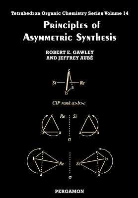 Principles of Asymmetric Synthesis, Volume 14 - Gawley, R E, and Aubé, J