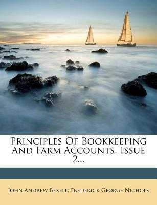 Principles of Bookkeeping and Farm Accounts, Issue 2... - Bexell, John Andrew, and Frederick George Nichols (Creator)