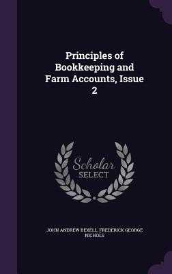 Principles of Bookkeeping and Farm Accounts, Issue 2 - Bexell, John Andrew, and Nichols, Frederick George