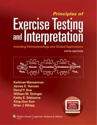 Principles of Exercise Testing and Interpretation: Including Pathophysiology and Clinical Applications - Wasserman, Karlman, MD, PhD, and Hansen, James E, MD, and Sue, Darryl Y, MD