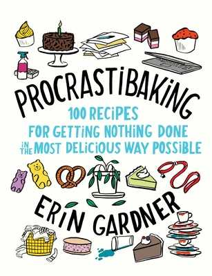 Procrastibaking: 100 Recipes for Getting Nothing Done in the Most Delicious Way Possible - Gardner, Erin