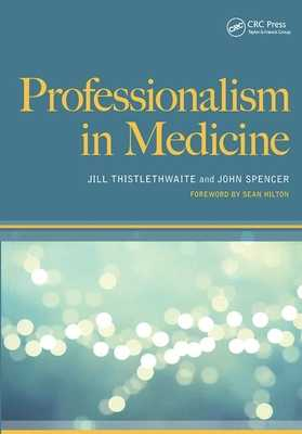 Professionalism in Medicine - Thistlethwaite, Jill, and Dr John Spencer