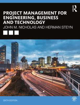 Project Management for Engineering, Business and Technology - Nicholas, John M, and Steyn, Herman