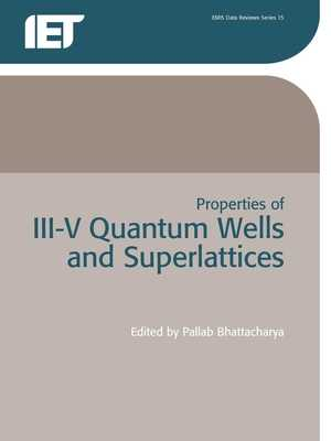 Properties of III-V Quantum Wells and Superlattices - Bhattacharya, P